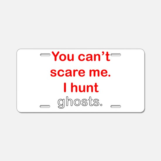 I Hunt Ghosts Aluminum License Plate