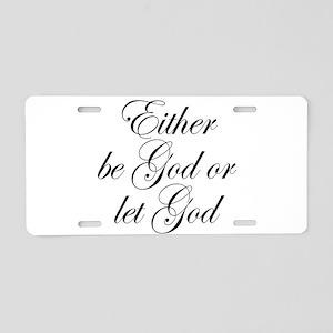 Be God or Let God Aluminum License Plate