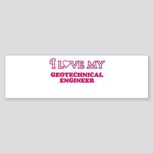 I love my Geotechnical Engineer Bumper Sticker