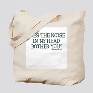 Does the noise in my head... Tote Bag