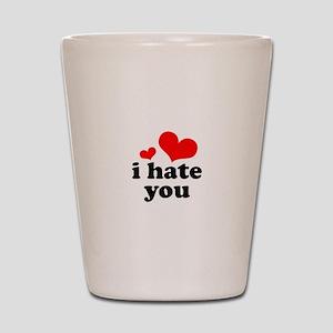 I Hate You Shot Glass