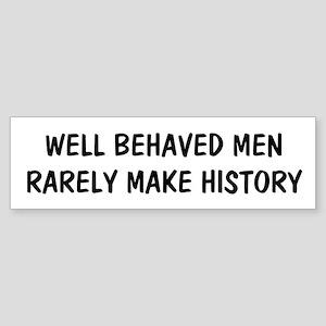 Well behaved men Bumper Sticker