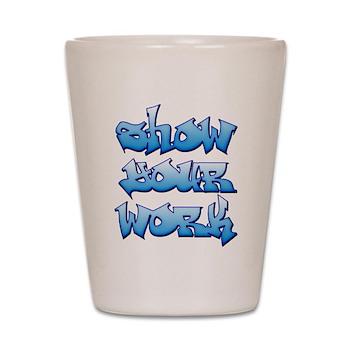 Show Your Work Graffiti Shot Glass
