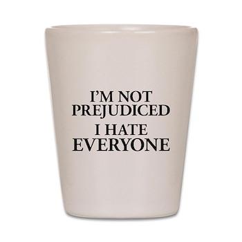 I'm Not Prejudiced. I Hate Ev Shot Glass