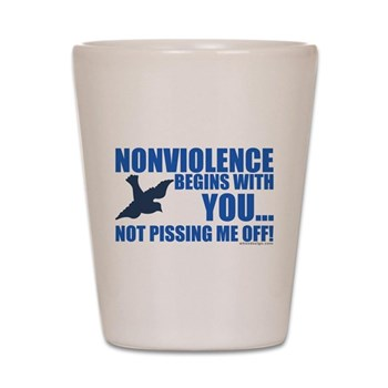 Nonviolence Begins with You.. Shot Glass