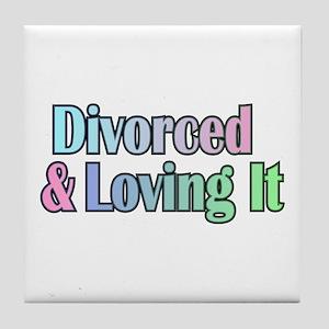 divorced and loving it Tile Coaster
