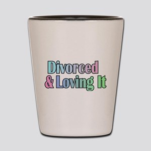 divorced and loving it Shot Glass