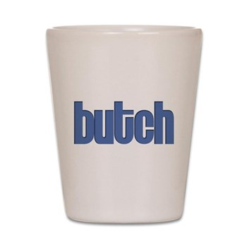 Butch Shot Glass