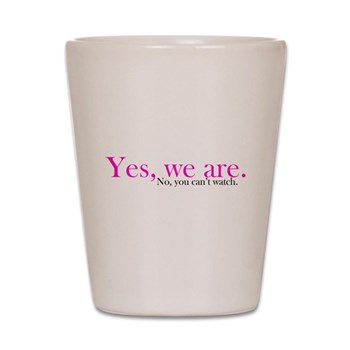 Yes, we are. Shot Glass
