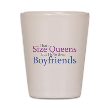 I Hate Size Queens Shot Glass