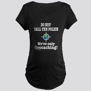 We're Only Geocaching Maternity Dark T-Shirt