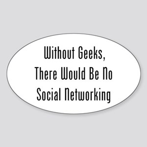 Without Geeks, No Networking Sticker (Oval)