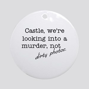 Castle: Not Dirty Photos Ornament (Round)