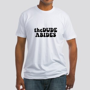 The Dude Abides Fitted T-Shirt