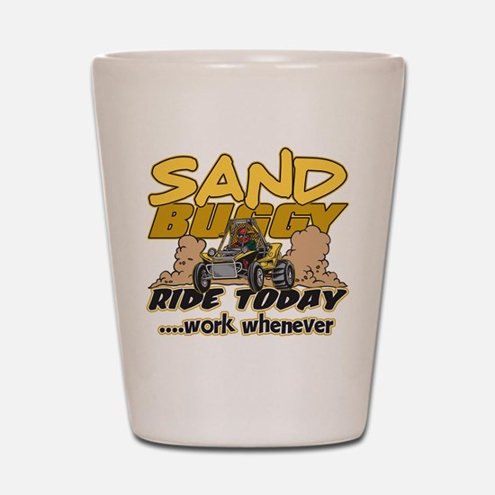 Sand Buggy Ride Today Shot Glass