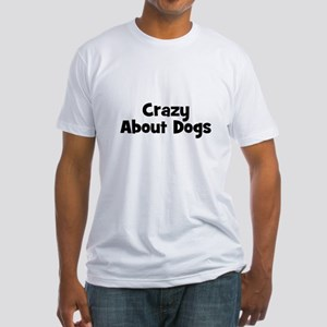 Crazy About Dogs Fitted T-Shirt