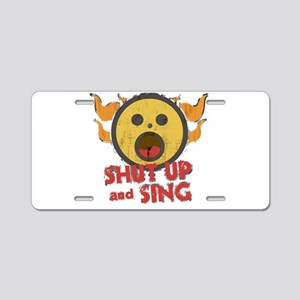 Shut Up and Sing Aluminum License Plate
