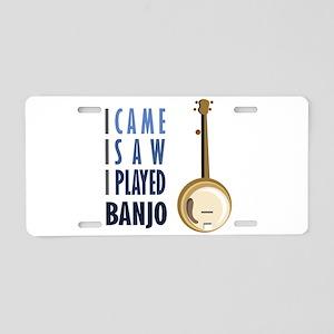 I Played Banjo Aluminum License Plate