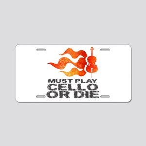 Must Play Cello or Die Aluminum License Plate