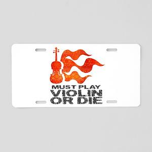 Must Play Violin or Die Aluminum License Plate