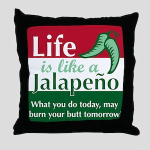 Life is Like A Jalapeno... Throw Pillow