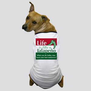 Life is Like A Jalapeno... Dog T-Shirt