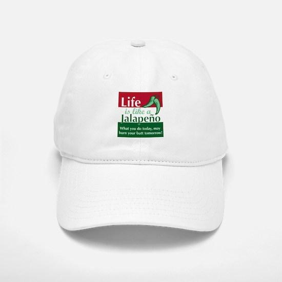 Life is Like A Jalapeno... Baseball Baseball Cap