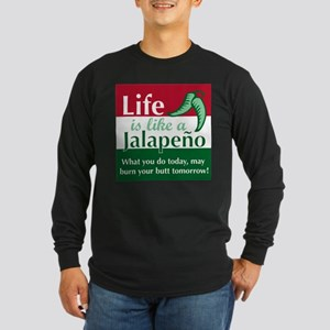 Life is Like A Jalapeno... Long Sleeve Dark T-Shir