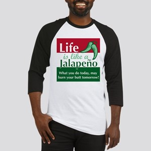 Life is Like A Jalapeno... Baseball Jersey
