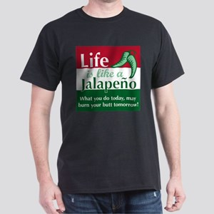 Life is Like A Jalapeno... Dark T-Shirt