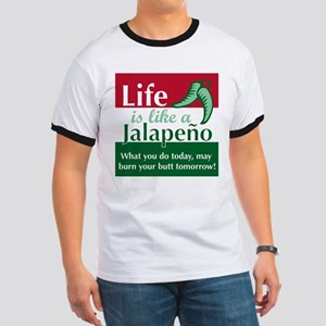Life is Like A Jalapeno... Ringer T