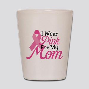 Pink For Mom Shot Glass