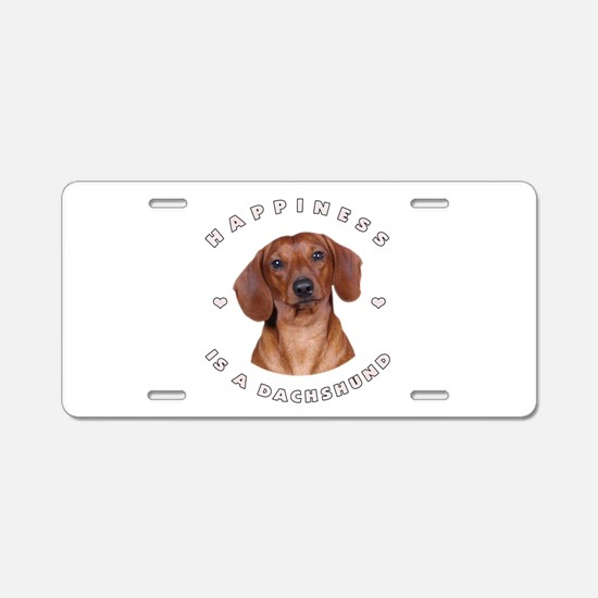 Happiness is a Dachshund! Aluminum License Plate