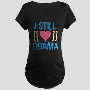 Still Love Obama Maternity Dark T-Shirt
