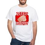 Stop Simpin' White T-Shirt
