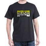 Too Bad For You NJ Plate Black T-Shirt
