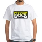 Too Bad For You NJ Plate White T-Shirt