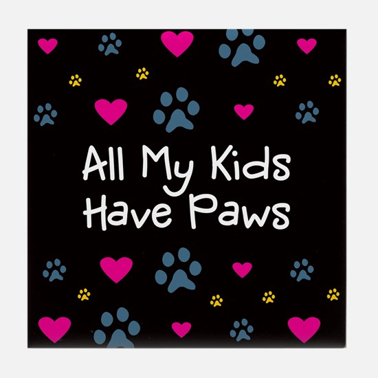 All My Kids/Children Have Paws Tile Coaster