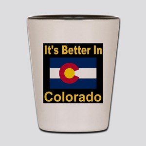 It's Better In Colorado Shot Glass
