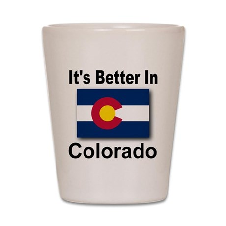 It's Better In Colorado Shot Glass