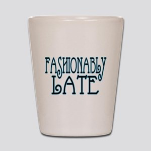 Fashionably Late Shot Glass