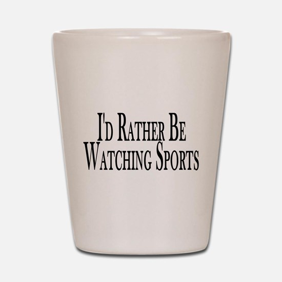 Rather Watch Sports Shot Glass