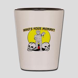 Your Mummy Shot Glass