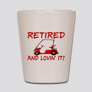 Retired And Lovin' It Shot Glass