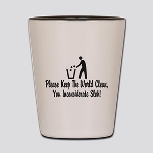 You Inconsiderate Slob Shot Glass