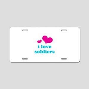 I Love Soldiers Aluminum License Plate