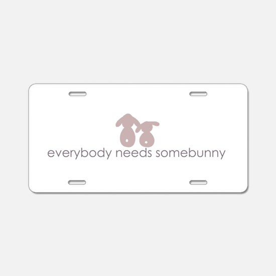 everybody needs somebunny Aluminum License Plate