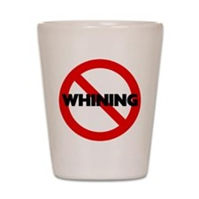 No Whining Shot Glass