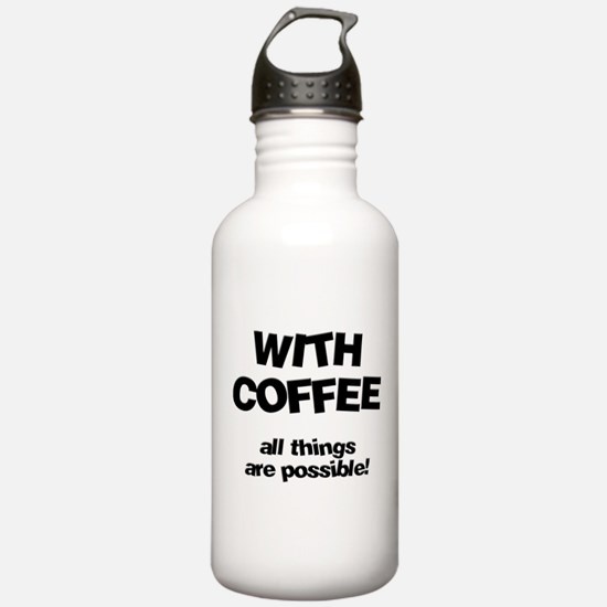 Coffee All Things Are Possibl Water Bottle