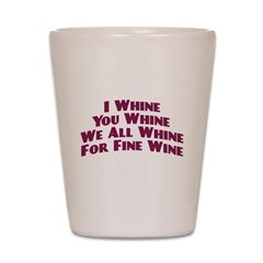 Whine For Wine Shot Glass